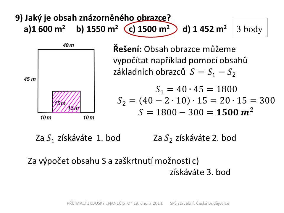 """9) Jaký je obsah znázorněného obrazce? a)1 600 m 2 b) 1550 m 2 c) 1500 m 2 d) 1 452 m 2 3 body PŘÍJÍMACÍ ZKOUŠKY """"NANEČISTO"""" 19. února 2014, SPŠ stave"""