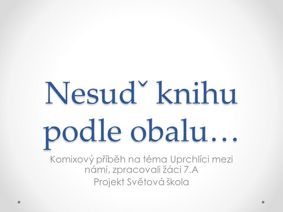 Popis příběhu • Do třídy přichází Naďa z Kosova, která dostala se svou rodinou v ČR azyl.