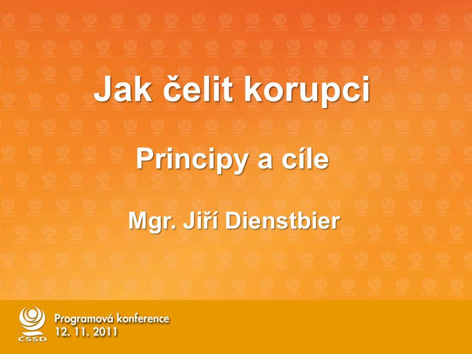 Jak čelit korupci Principy a cíle Mgr. Jiří Dienstbier