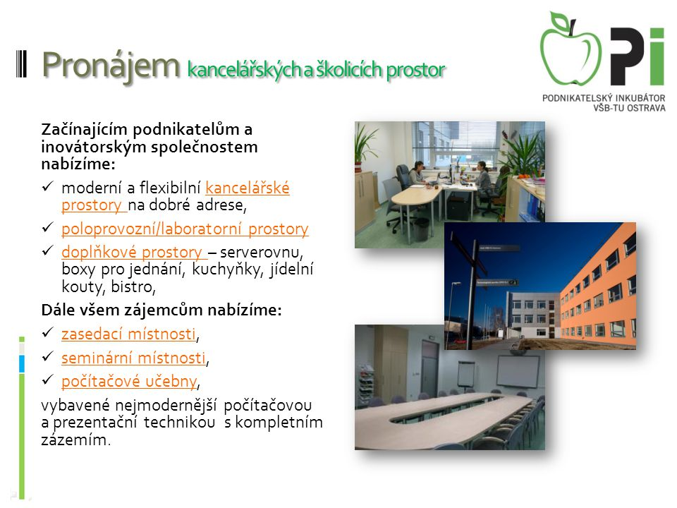Pronájem kancelářských a školicích prostor Začínajícím podnikatelům a inovátorským společnostem nabízíme:  moderní a flexibilní kancelářské prostory