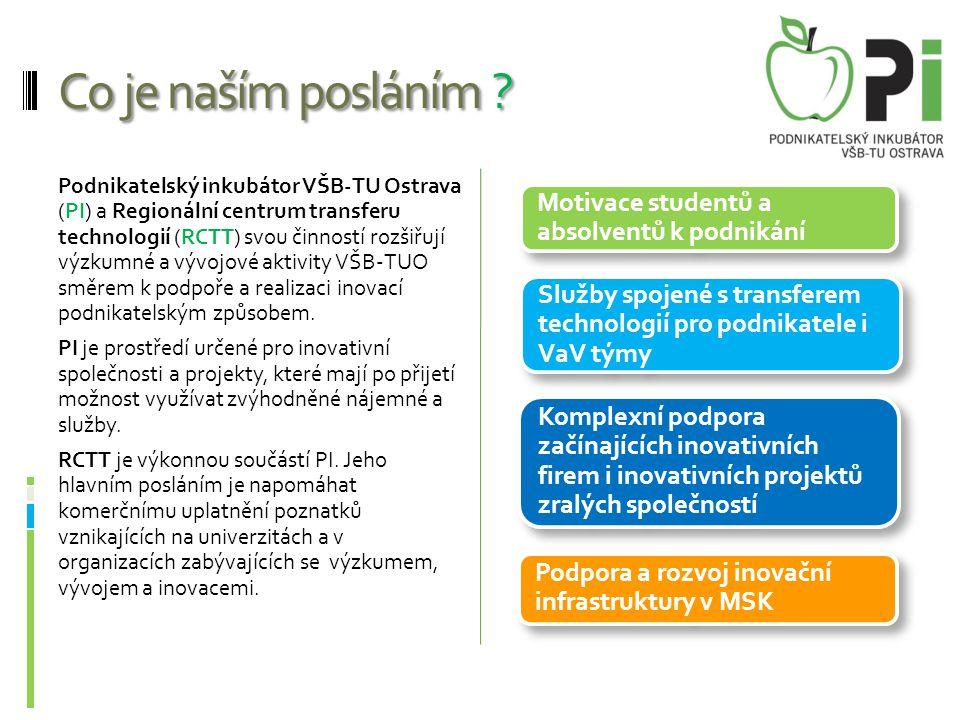 Co je naším posláním ? Podnikatelský inkubátor VŠB-TU Ostrava (PI) a Regionální centrum transferu technologií (RCTT) svou činností rozšiřují výzkumné