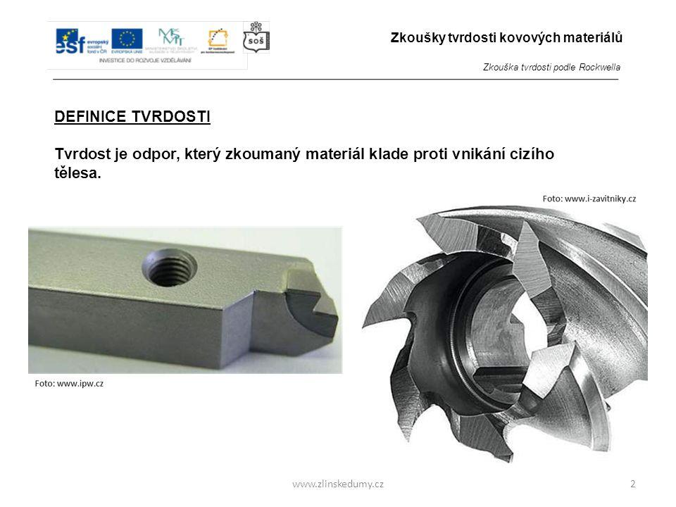 www.zlinskedumy.cz DEFINICE TVRDOSTI Tvrdost je odpor, který zkoumaný materiál klade proti vnikání cizího tělesa. 2 Zkoušky tvrdosti kovových materiál