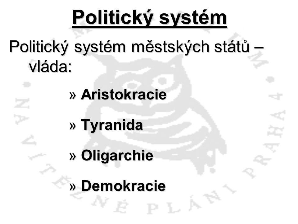 Politický systém Politický systém městských států – vláda: »Aristokracie »Tyranida »Oligarchie »Demokracie