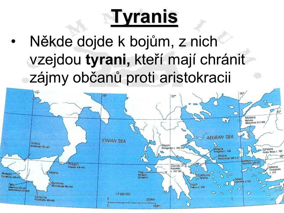 Tyranis •Někde dojde k bojům, z nich vzejdou tyrani, kteří mají chránit zájmy občanů proti aristokracii