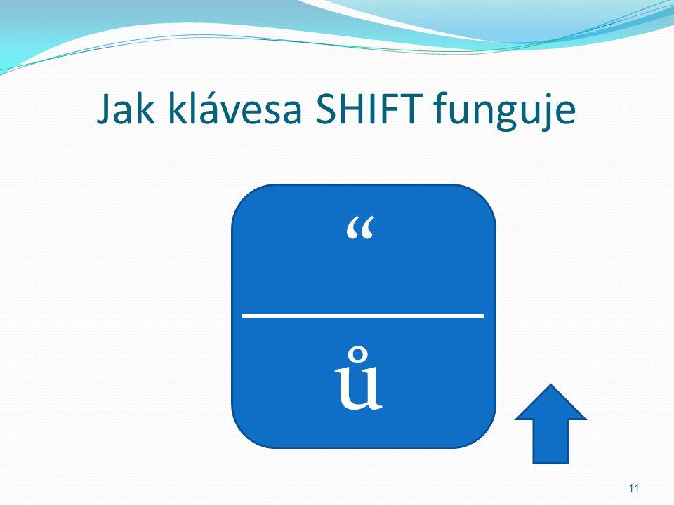 SHIFT Klávesa se používá vždy spolu s další klávesou. Přepíná mezi horní a dolní částí. 10