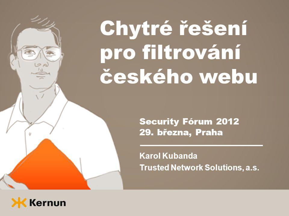 Chytré řešení pro filtrování českého webu Security Fórum 2012 29. března, Praha Karol Kubanda Trusted Network Solutions, a.s.