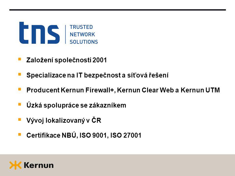  Založení společnosti 2001  Specializace na IT bezpečnost a síťová řešení  Producent Kernun Firewall+, Kernun Clear Web a Kernun UTM  Úzká spolupráce se zákazníkem  Vývoj lokalizovaný v ČR  Certifikace NBÚ, ISO 9001, ISO 27001