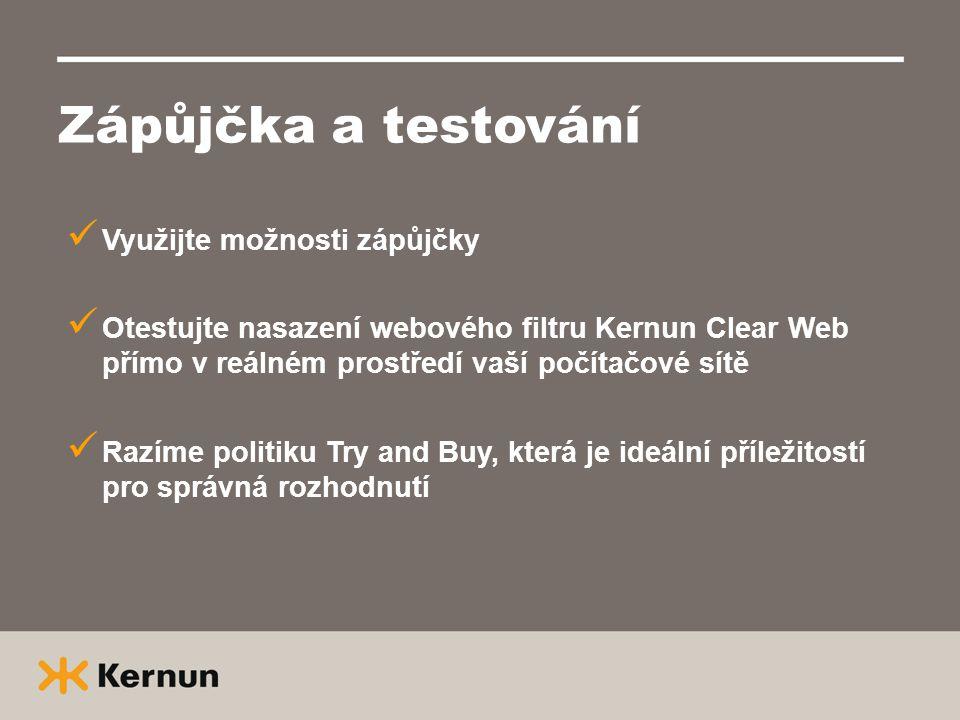 Zápůjčka a testování  Využijte možnosti zápůjčky  Otestujte nasazení webového filtru Kernun Clear Web přímo v reálném prostředí vaší počítačové sítě  Razíme politiku Try and Buy, která je ideální příležitostí pro správná rozhodnutí