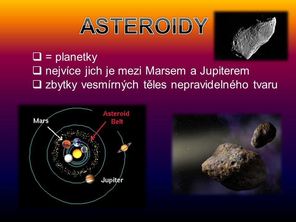  = planetky  nejvíce jich je mezi Marsem a Jupiterem  zbytky vesmírných těles nepravidelného tvaru