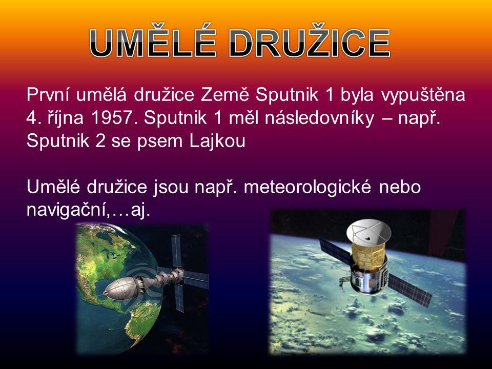 První umělá družice Země Sputnik 1 byla vypuštěna 4. října 1957. Sputnik 1 měl následovníky – např. Sputnik 2 se psem Lajkou Umělé družice jsou např.