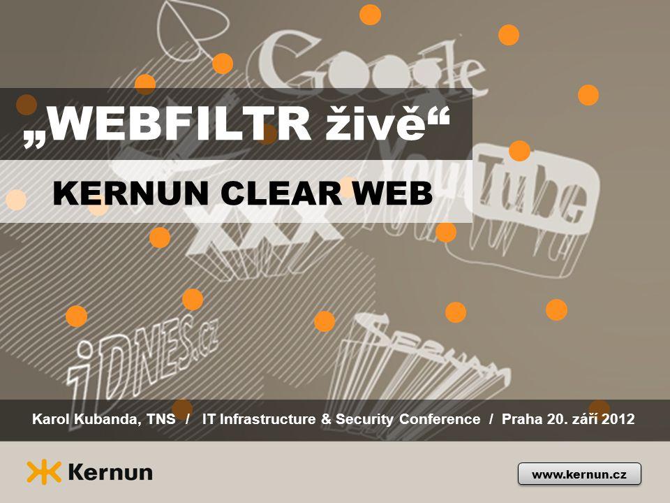 """""""WEBFILTR živě"""" KERNUN CLEAR WEB Karol Kubanda, TNS / IT Infrastructure & Security Conference / Praha 20. září 2012 www.kernun.cz"""