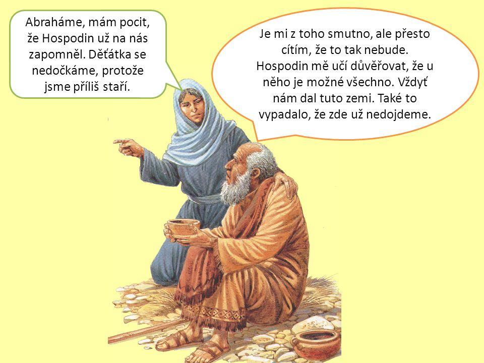 """""""Nebuď smutný Abraháme.Stále se o tebe starám. Pane, stále ještě nemám své děti."""
