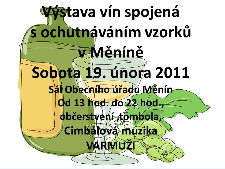 Výstava vín spojená s ochutnáváním v Měníně Sobota 20. února 2010 Společenský sál obecního úřadu od 9 hod. do 21 hod., občerstvení tombola, odpoledne