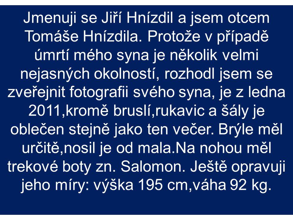 Jmenuji se Jiří Hnízdil a jsem otcem Tomáše Hnízdila. Protože v případě úmrtí mého syna je několik velmi nejasných okolností, rozhodl jsem se zveřejni
