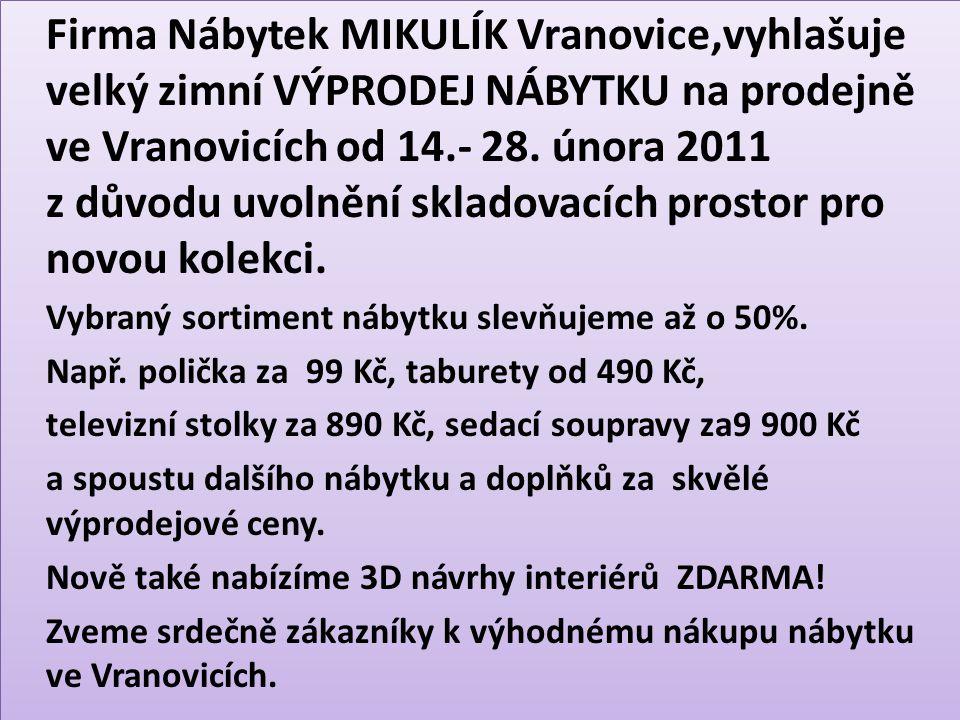 Firma Nábytek MIKULÍK Vranovice,vyhlašuje velký zimní VÝPRODEJ NÁBYTKU na prodejně ve Vranovicích od 14.- 28. února 2011 z důvodu uvolnění skladovacíc