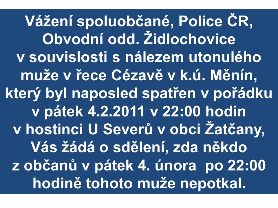 Vážení spoluobčané, Police ČR, Obvodní odd. Židlochovice v souvislosti s nálezem utonulého muže v řece Cézavě v k.ú. Měnín, který byl naposled spatřen