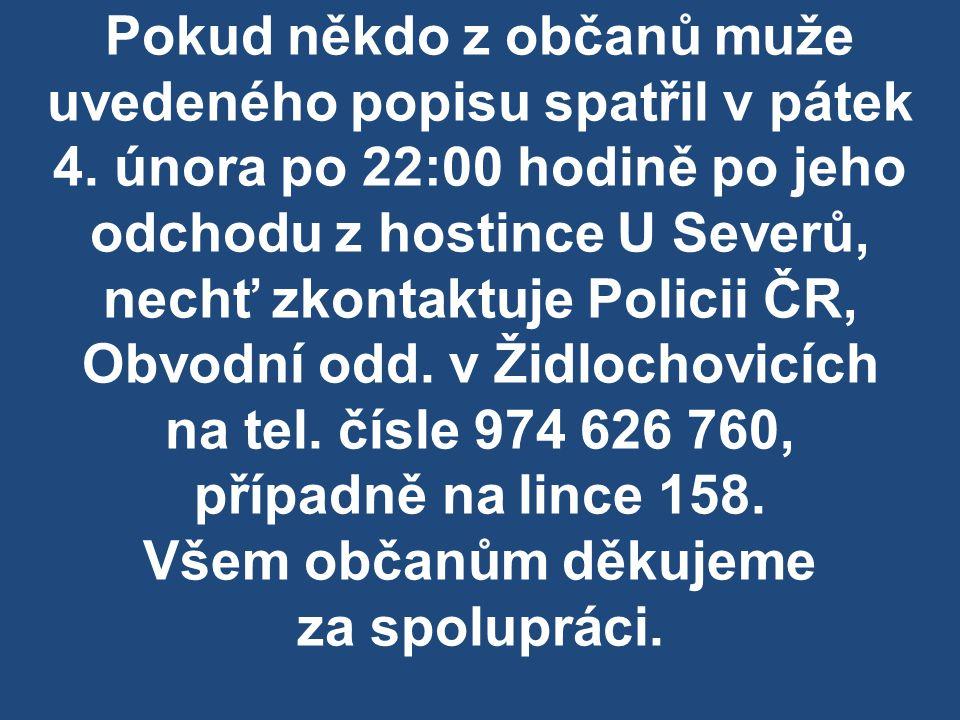 Pokud někdo z občanů muže uvedeného popisu spatřil v pátek 4. února po 22:00 hodině po jeho odchodu z hostince U Severů, nechť zkontaktuje Policii ČR,
