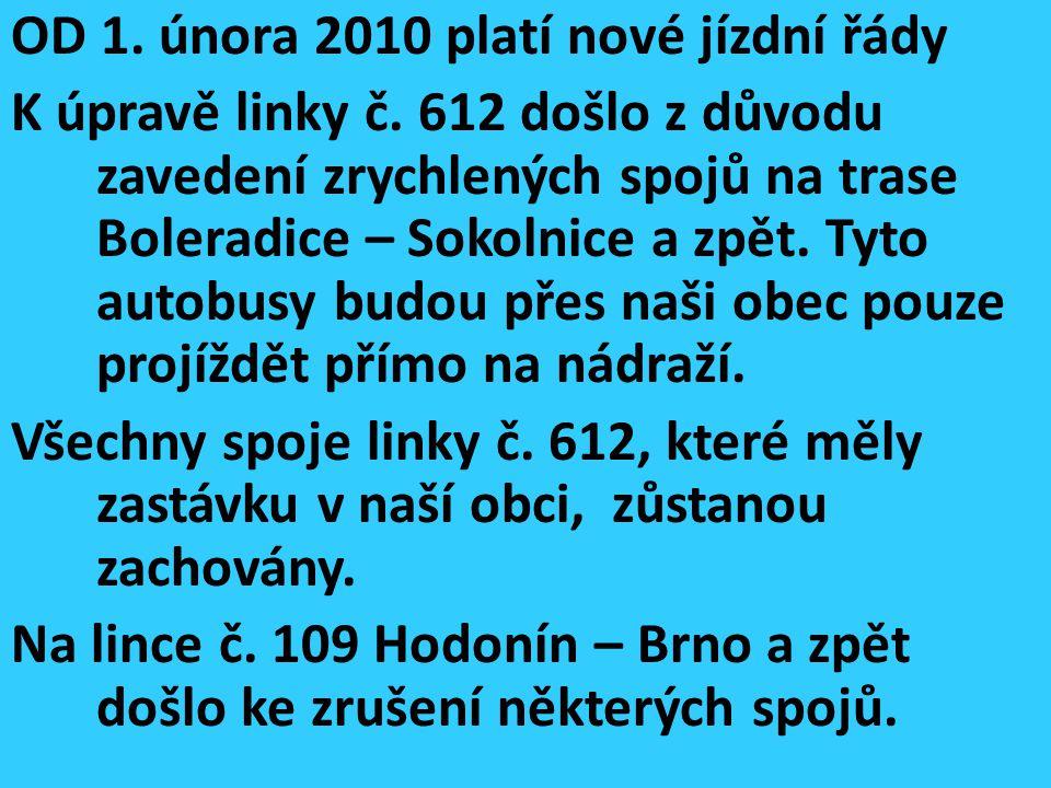 OD 1. února 2010 platí nové jízdní řády K úpravě linky č. 612 došlo z důvodu zavedení zrychlených spojů na trase Boleradice – Sokolnice a zpět. Tyto a