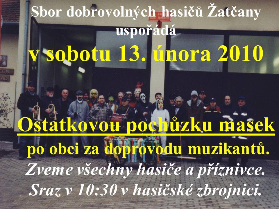 Sbor dobrovolných hasičů Žatčany uspořádá v sobotu 13. února 2010 Ostatkovou pochůzku masek po obci za doprovodu muzikantů. Zveme všechny hasiče a pří