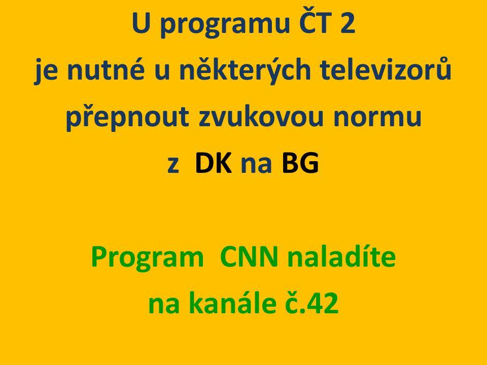 U programu ČT 2 je nutné u některých televizorů přepnout zvukovou normu z DK na BG Program CNN naladíte na kanále č.42