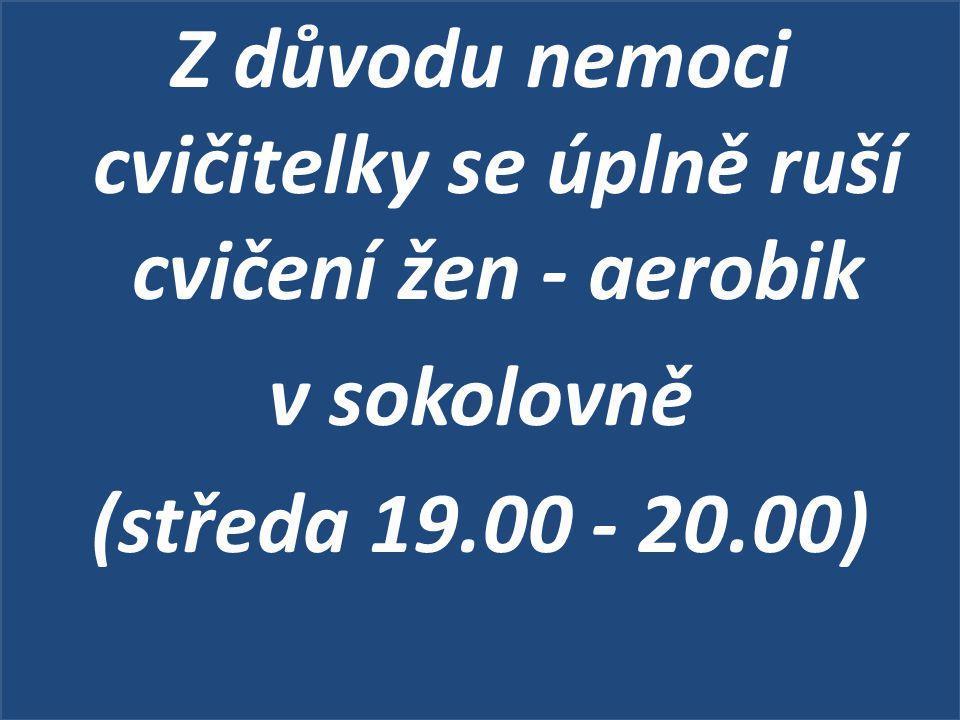 Z důvodu nemoci cvičitelky se úplně ruší cvičení žen - aerobik v sokolovně (středa 19.00 - 20.00)