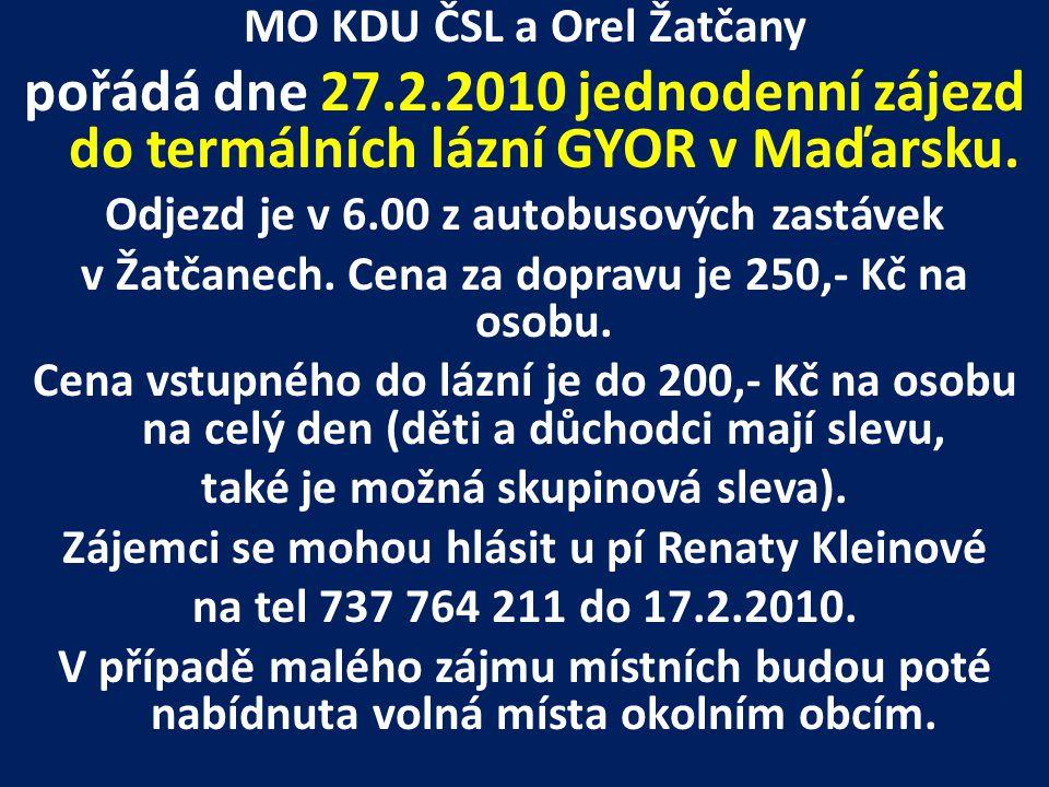 MO KDU ČSL a Orel Žatčany pořádá dne 27.2.2010 jednodenní zájezd do termálních lázní GYOR v Maďarsku. Odjezd je v 6.00 z autobusových zastávek v Žatča