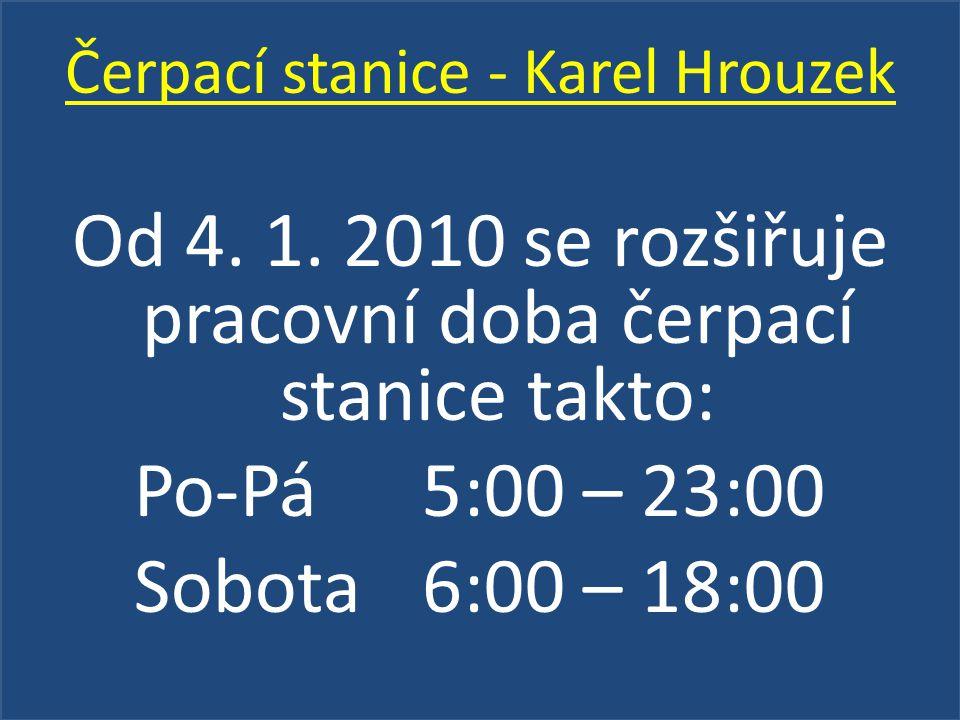 Čerpací stanice - Karel Hrouzek Od 4. 1. 2010 se rozšiřuje pracovní doba čerpací stanice takto: Po-Pá5:00 – 23:00 Sobota 6:00 – 18:00