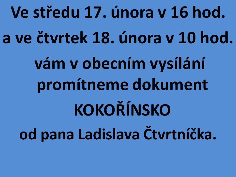 Ve středu 17. února v 16 hod. a ve čtvrtek 18. února v 10 hod. vám v obecním vysílání promítneme dokument KOKOŘÍNSKO od pana Ladislava Čtvrtníčka.