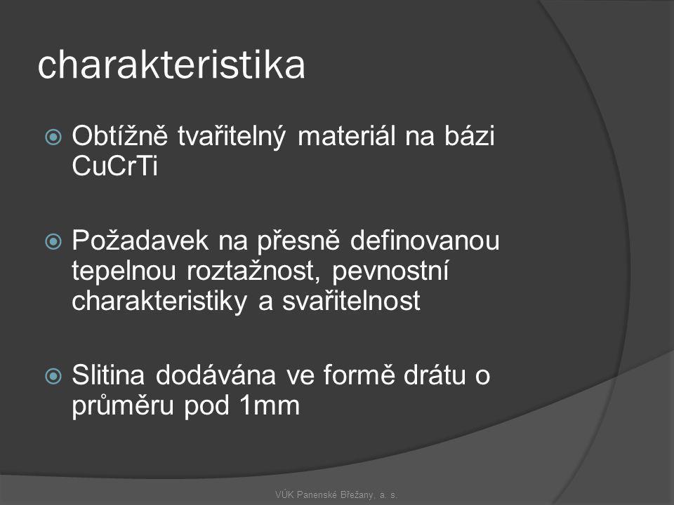 charakteristika  Obtížně tvařitelný materiál na bázi CuCrTi  Požadavek na přesně definovanou tepelnou roztažnost, pevnostní charakteristiky a svařit