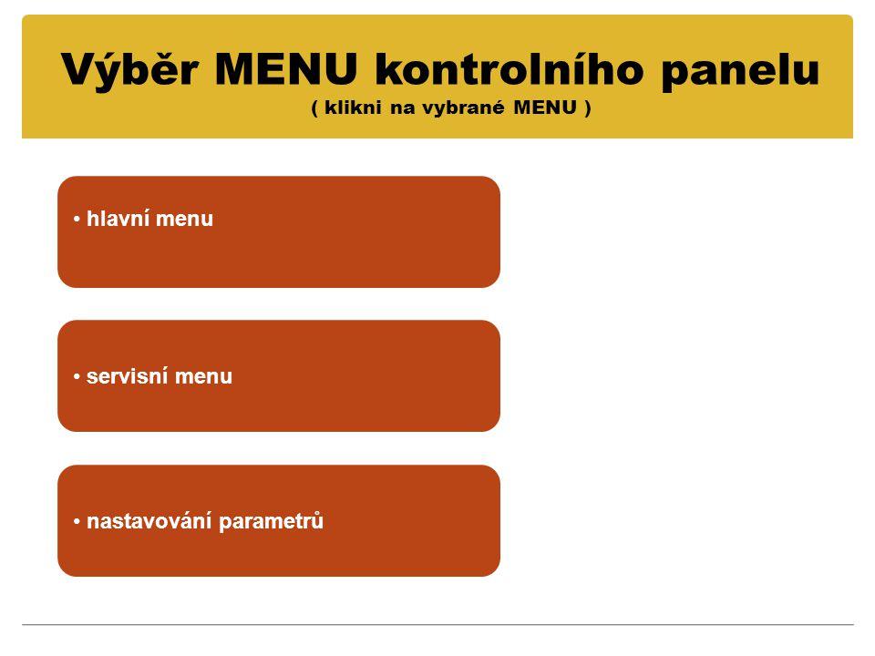 • servisní menu servisní menu • nastavování parametrů nastavování parametrů Výběr MENU kontrolního panelu ( klikni na vybrané MENU ) • hlavní menu