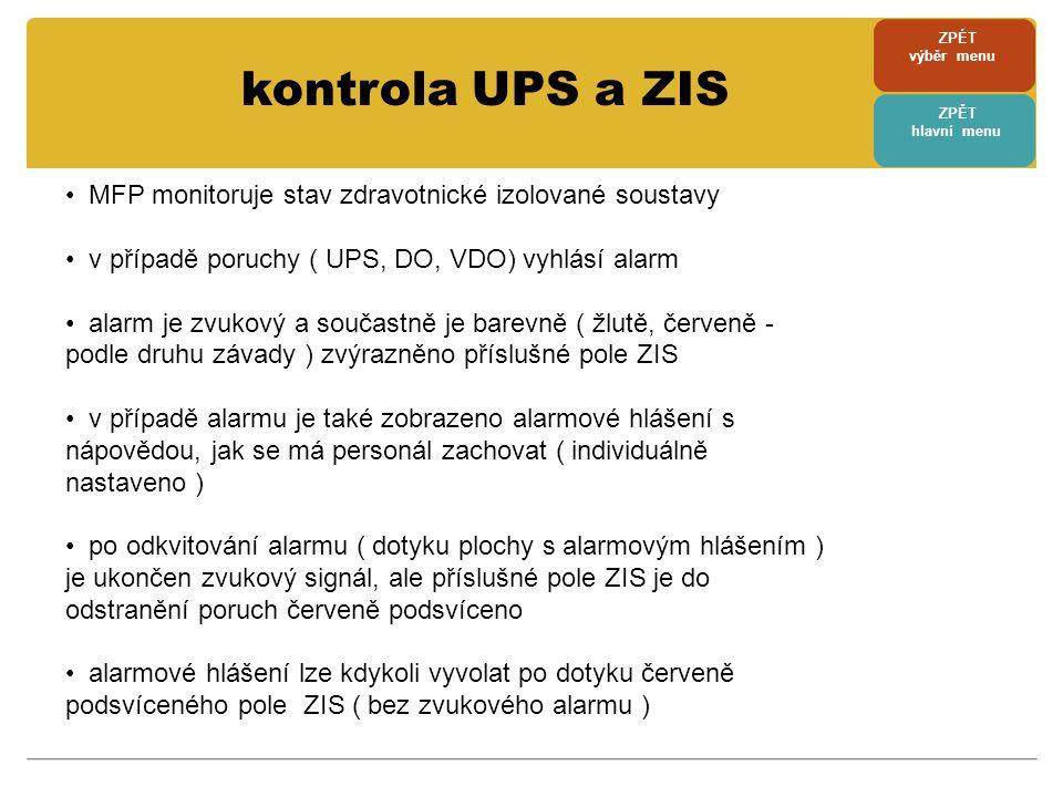 • MFP monitoruje stav zdravotnické izolované soustavy • v případě poruchy ( UPS, DO, VDO) vyhlásí alarm • alarm je zvukový a součastně je barevně ( žl