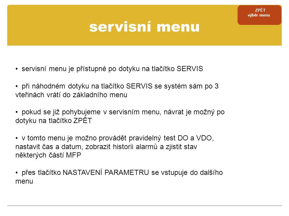 servisní menu • servisní menu je přístupné po dotyku na tlačítko SERVIS • při náhodném dotyku na tlačítko SERVIS se systém sám po 3 vteřinách vrátí do