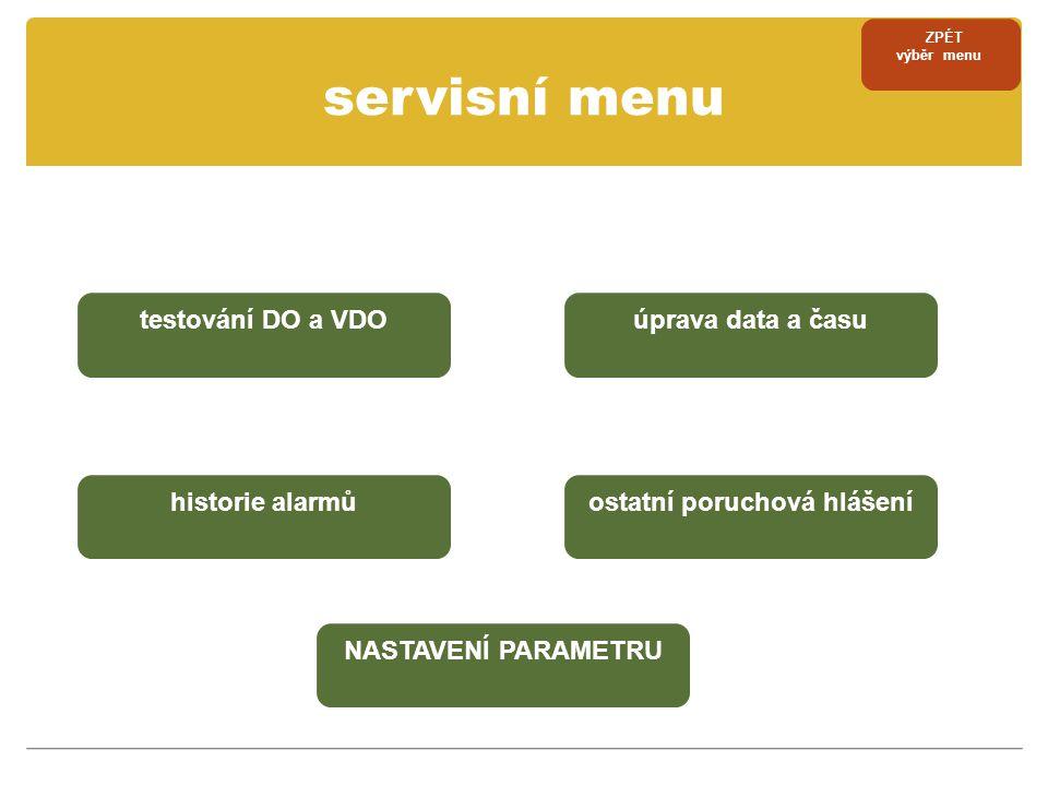 servisní menu testování DO a VDO historie alarmů úprava data a času ostatní poruchová hlášení NASTAVENÍ PARAMETRU ZPÉT výběr menu