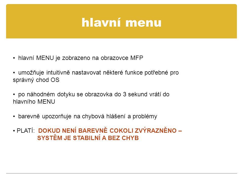 hlavní menu • hlavní MENU je zobrazeno na obrazovce MFP • umožňuje intuitivně nastavovat některé funkce potřebné pro správný chod OS • po náhodném dot