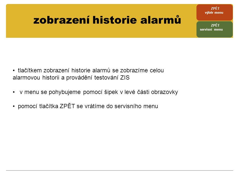 zobrazení historie alarmů • tlačítkem zobrazení historie alarmů se zobrazíme celou alarmovou historii a provádění testování ZIS • v menu se pohybujeme
