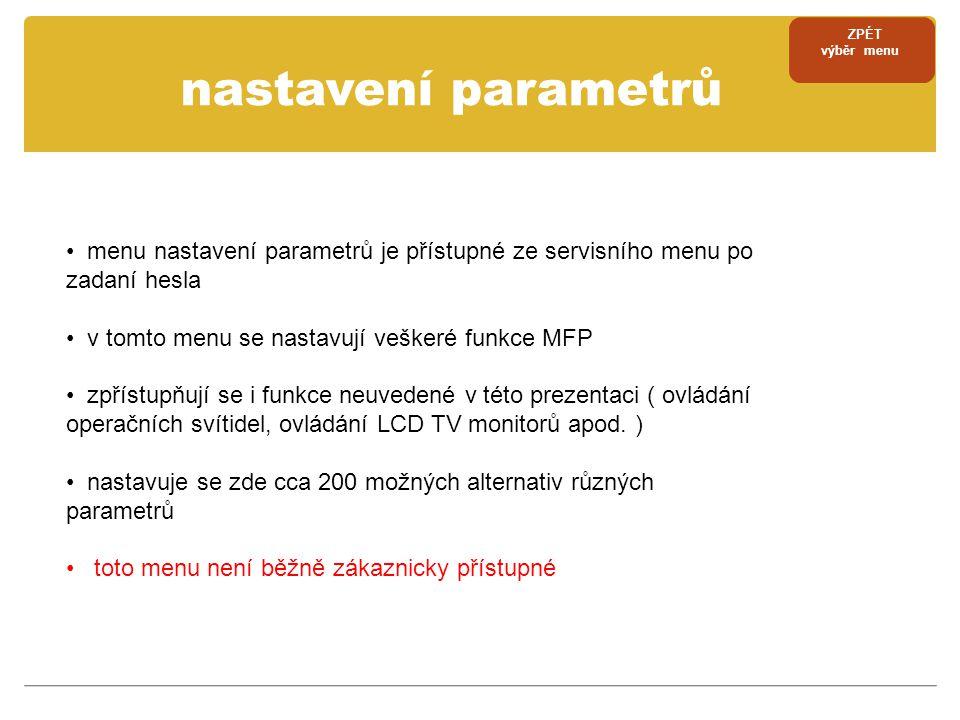nastavení parametrů • menu nastavení parametrů je přístupné ze servisního menu po zadaní hesla • v tomto menu se nastavují veškeré funkce MFP • zpříst