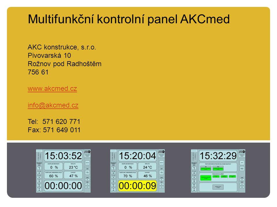 Multifunkční kontrolní panel AKCmed AKC konstrukce, s.r.o. Pivovarská 10 Rožnov pod Radhoštěm 756 61 www.akcmed.cz info@akcmed.cz Tel: 571 620 771 Fax