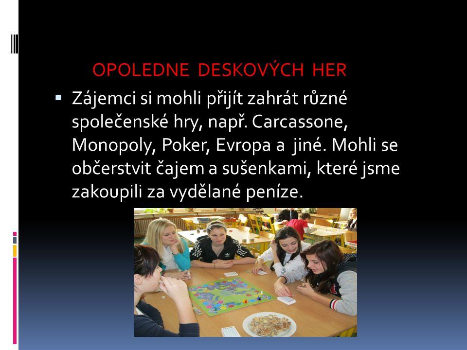 OPOLEDNE DESKOVÝCH HER  Zájemci si mohli přijít zahrát různé společenské hry, např. Carcassone, Monopoly, Poker, Evropa a jiné. Mohli se občerstvit č