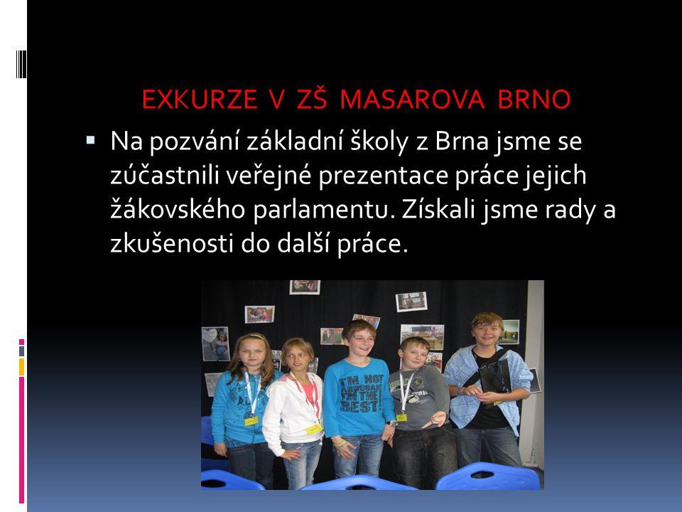 EXKURZE V ZŠ MASAROVA BRNO  Na pozvání základní školy z Brna jsme se zúčastnili veřejné prezentace práce jejich žákovského parlamentu. Získali jsme r