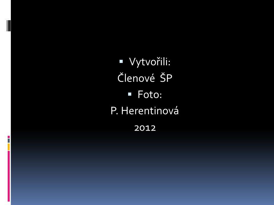  Vytvořili: Členové ŠP  Foto: P. Herentinová 2012