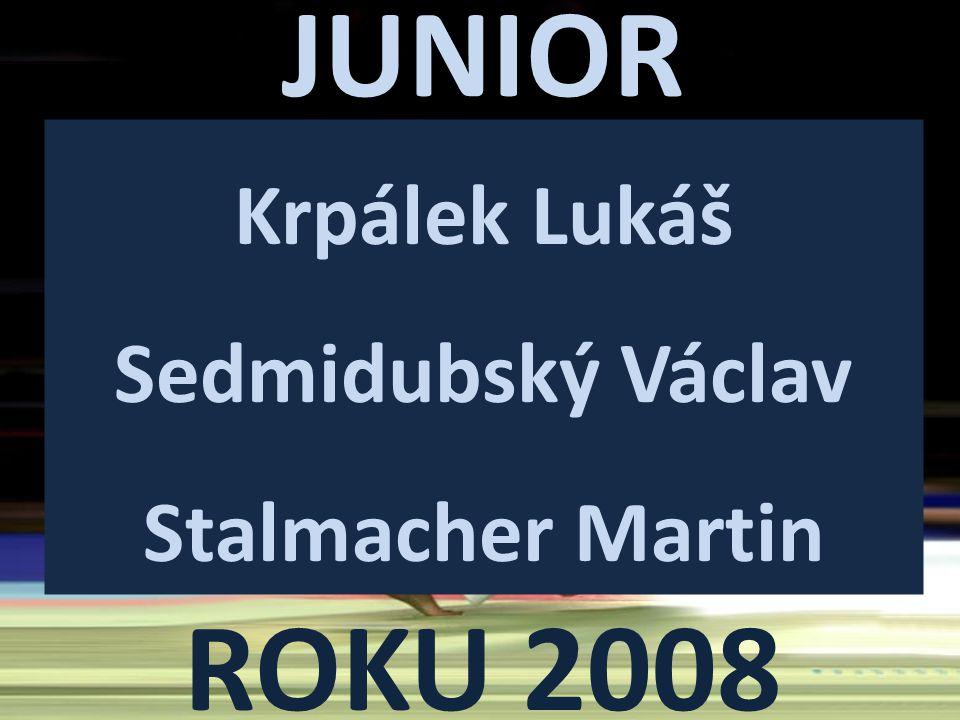 JUNIOR ROKU 2008 Krpálek Lukáš Sedmidubský Václav Stalmacher Martin