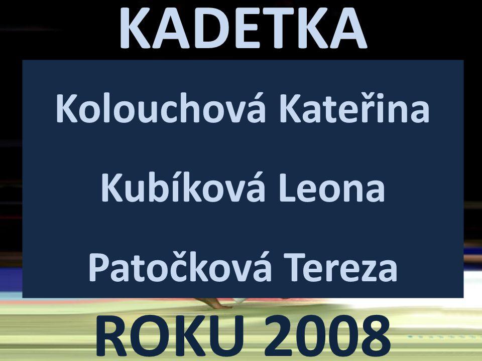 KADETKA ROKU 2008 Kolouchová Kateřina Kubíková Leona Patočková Tereza