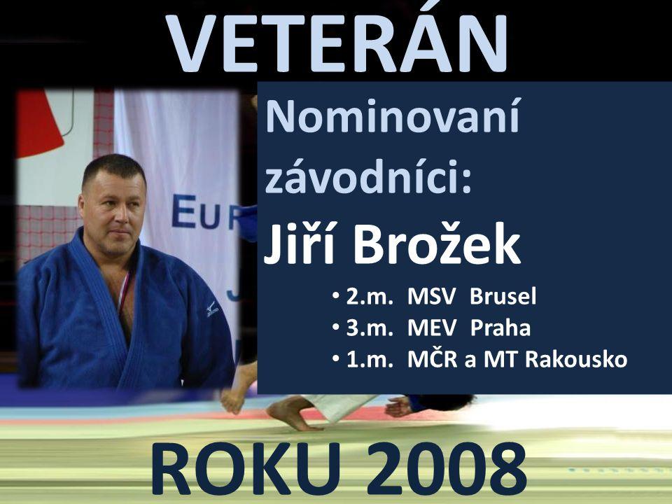 VETERÁN ROKU 2008 Nominovaní závodníci: Jiří Brožek • 2.m. MSV Brusel • 3.m. MEV Praha • 1.m. MČR a MT Rakousko
