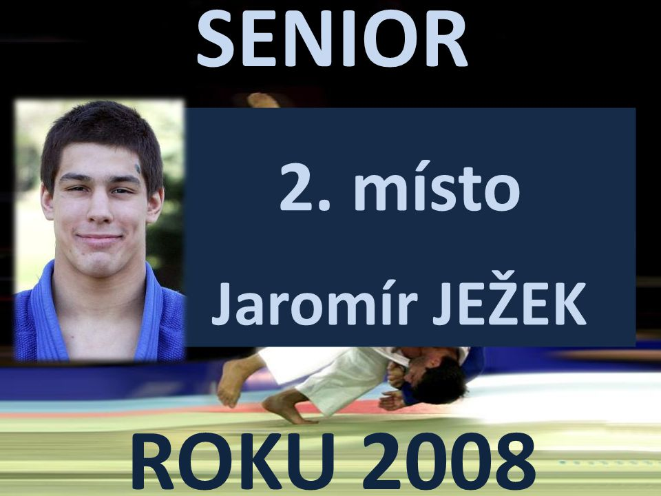 SENIOR ROKU 2008 2. místo Jaromír JEŽEK