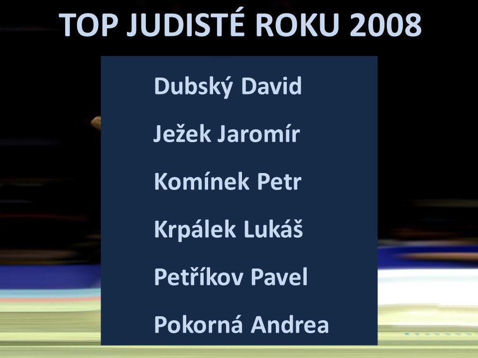 TOP JUDISTÉ ROKU 2008 Dubský David Ježek Jaromír Komínek Petr Krpálek Lukáš Petříkov Pavel Pokorná Andrea