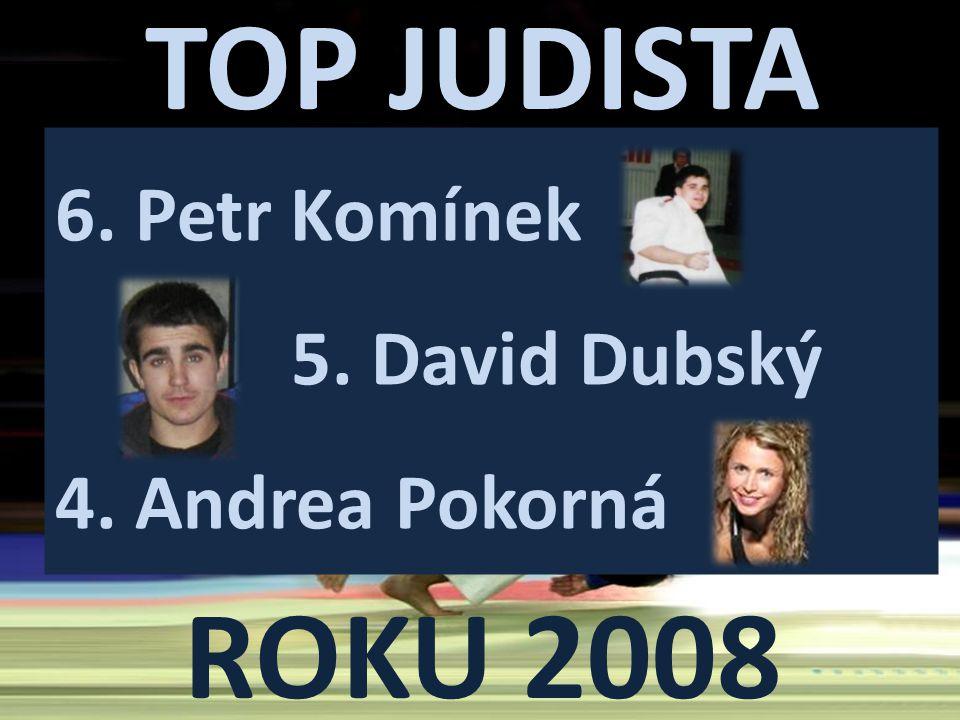 TOP JUDISTA ROKU 2008 6. Petr Komínek 5. David Dubský 4. Andrea Pokorná