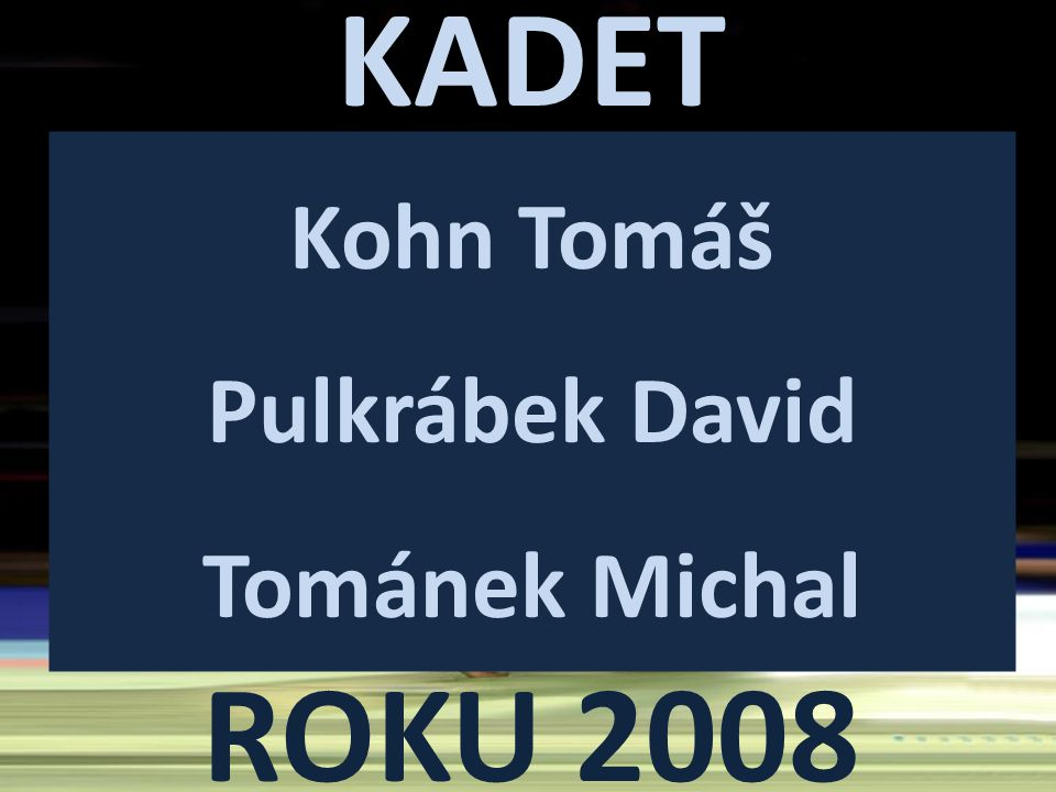 KADET ROKU 2008 Kohn Tomáš Pulkrábek David Tománek Michal
