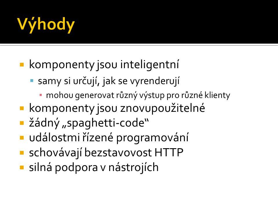 """ komponenty jsou inteligentní  samy si určují, jak se vyrenderují ▪ mohou generovat různý výstup pro různé klienty  komponenty jsou znovupoužitelné  žádný """"spaghetti-code  událostmi řízené programování  schovávají bezstavovost HTTP  silná podpora v nástrojích"""