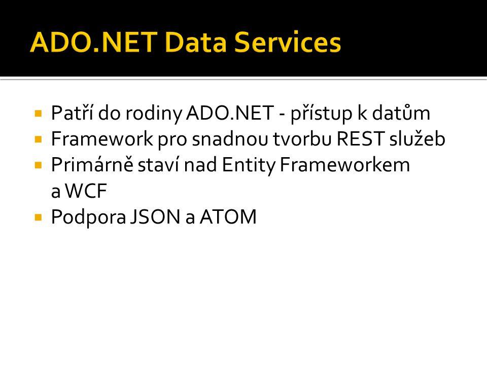  Patří do rodiny ADO.NET - přístup k datům  Framework pro snadnou tvorbu REST služeb  Primárně staví nad Entity Frameworkem a WCF  Podpora JSON a ATOM