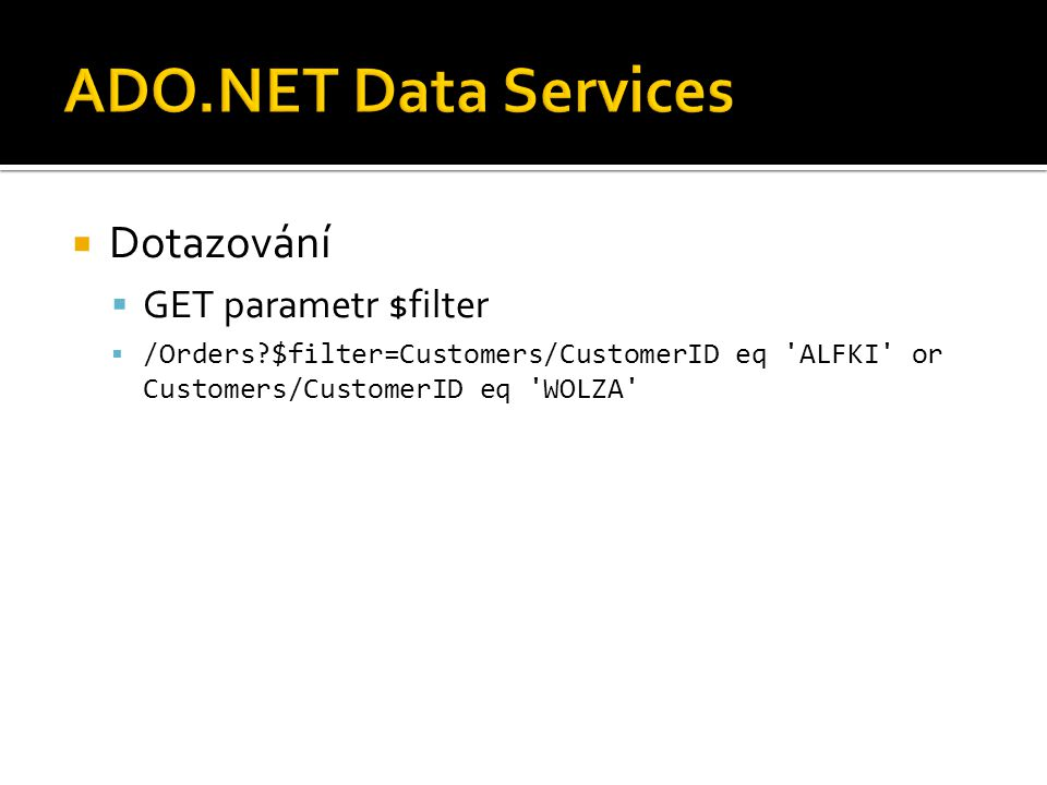  Dotazování  GET parametr $filter  /Orders $filter=Customers/CustomerID eq ALFKI or Customers/CustomerID eq WOLZA